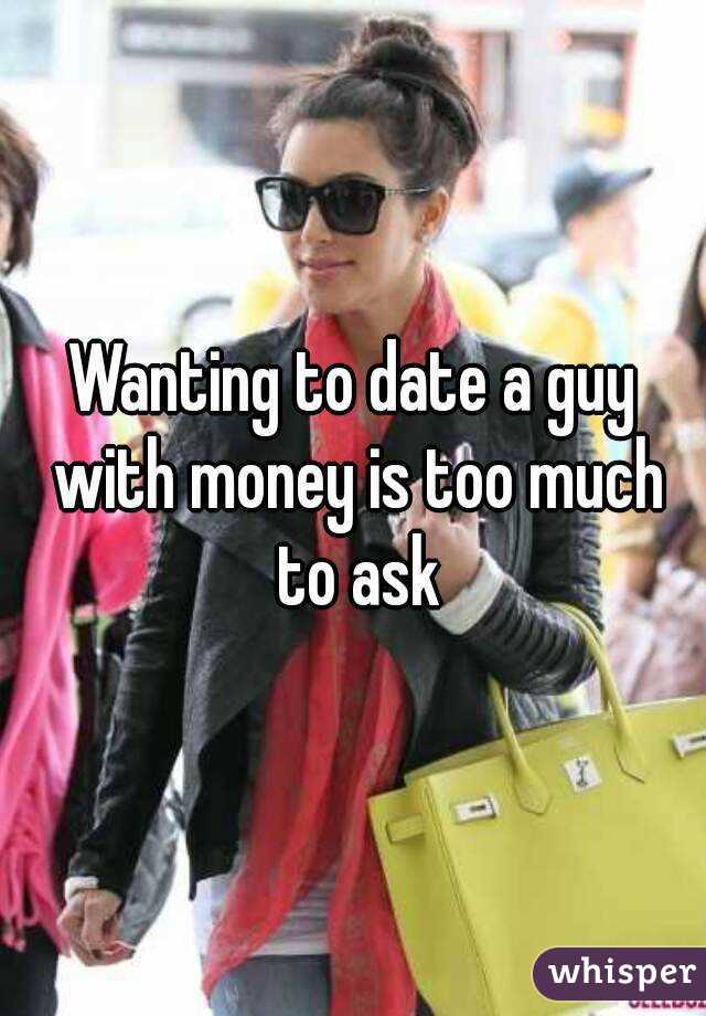 Wanting to date a guy with money is too much to ask