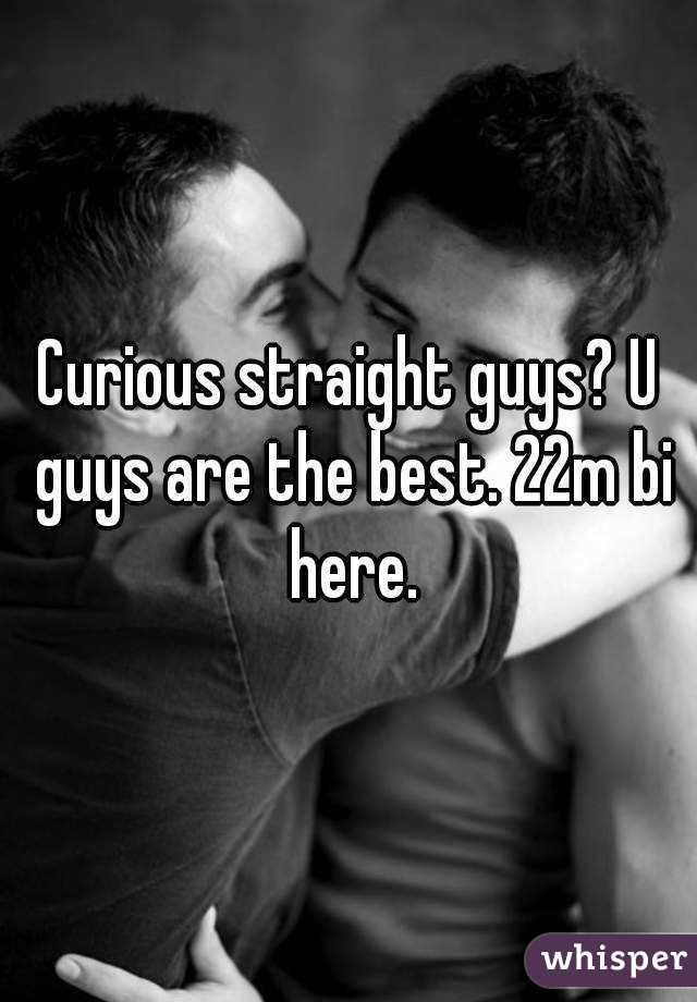 Curious straight guys? U guys are the best. 22m bi here.