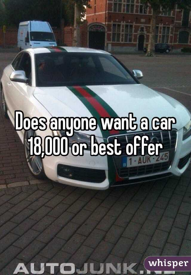Does anyone want a car 18,000 or best offer