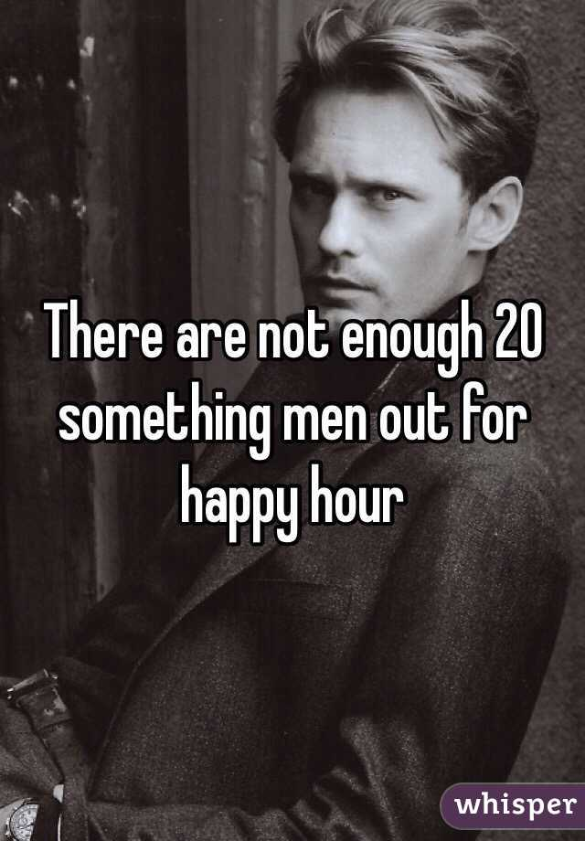 There are not enough 20 something men out for happy hour