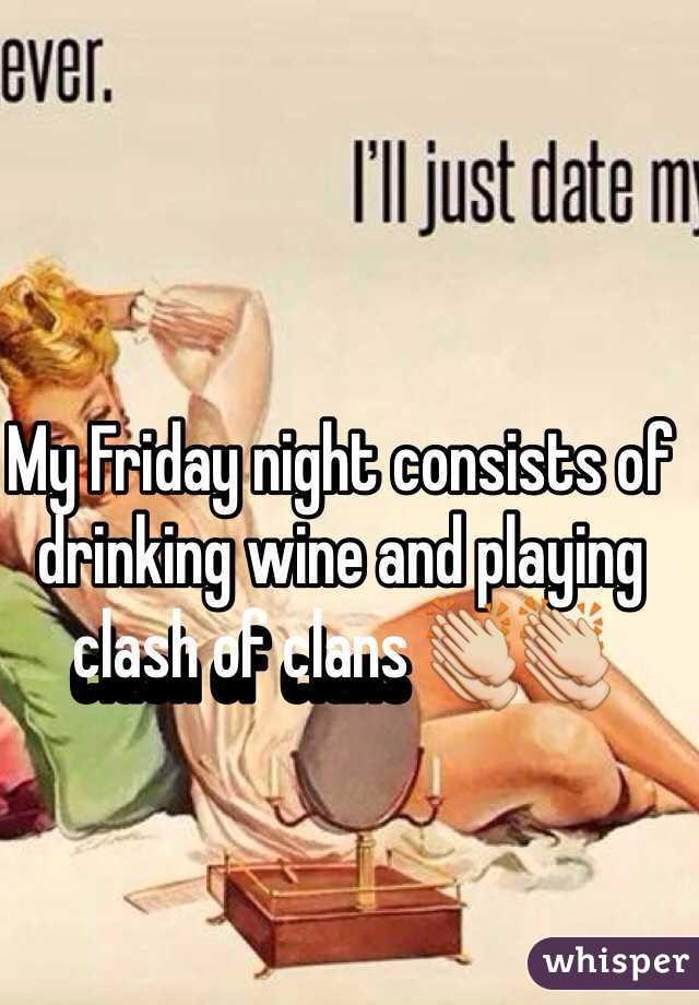 My Friday night consists of drinking wine and playing clash of clans 👏👏
