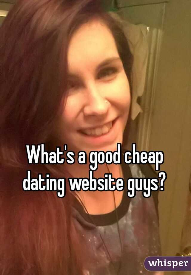 What's a good cheap dating website guys?
