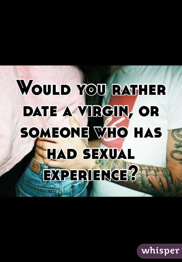 Would you rather date a virgin, or someone who has had sexual experience?