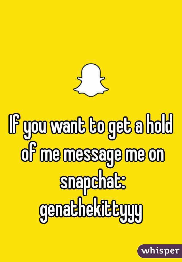 If you want to get a hold of me message me on snapchat: genathekittyyy