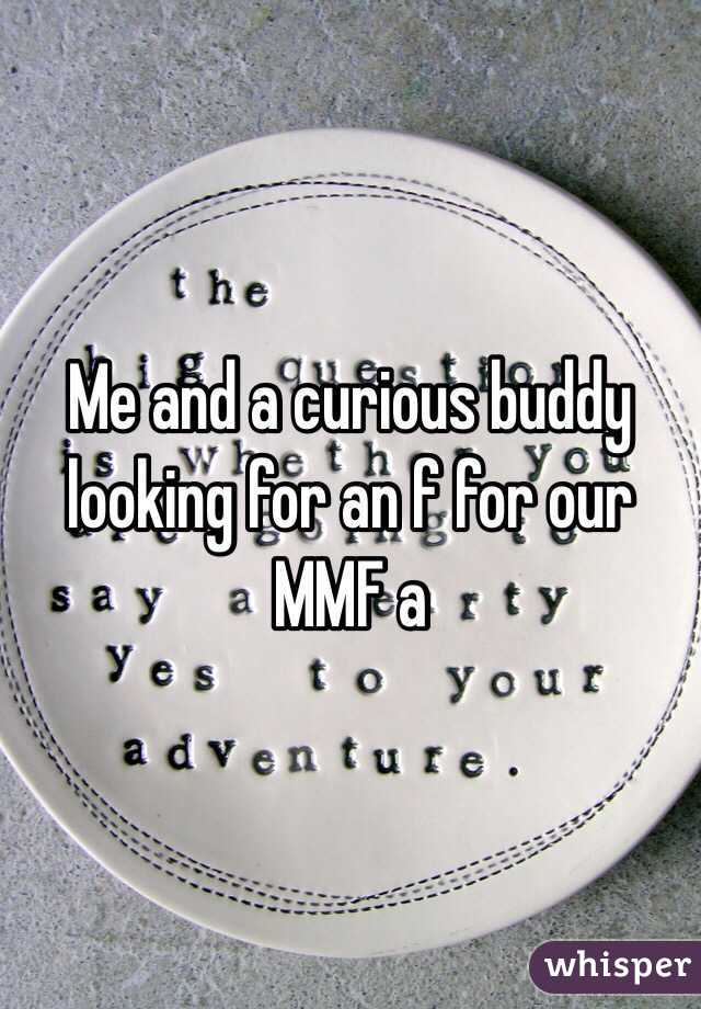 Me and a curious buddy looking for an f for our MMF a