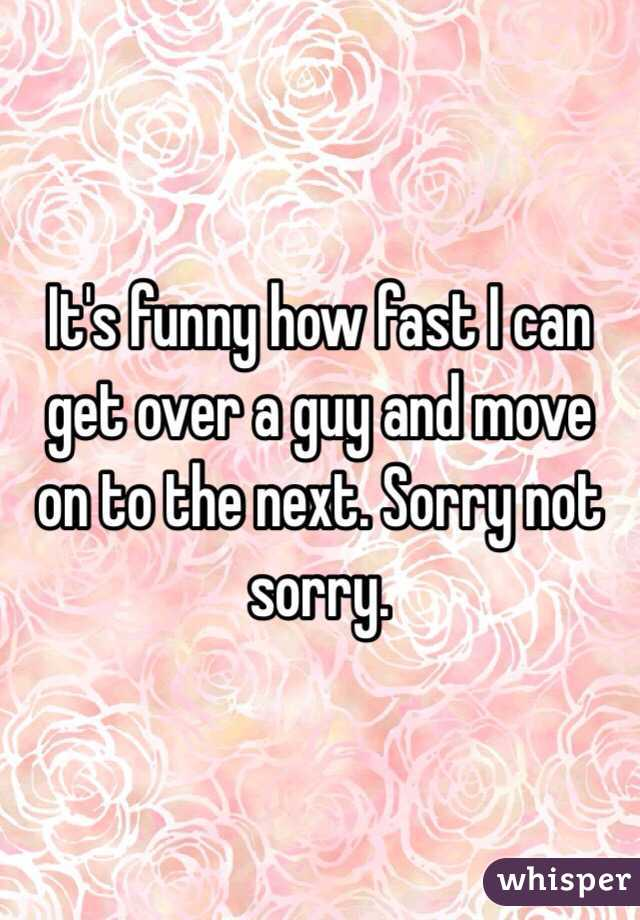 It's funny how fast I can get over a guy and move on to the next. Sorry not sorry.
