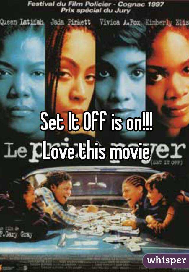 Set It Off is on!!!  Love this movie