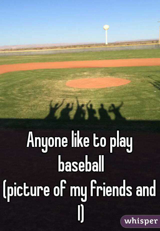 Anyone like to play baseball (picture of my friends and I)