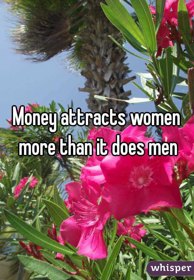 Money attracts women more than it does men