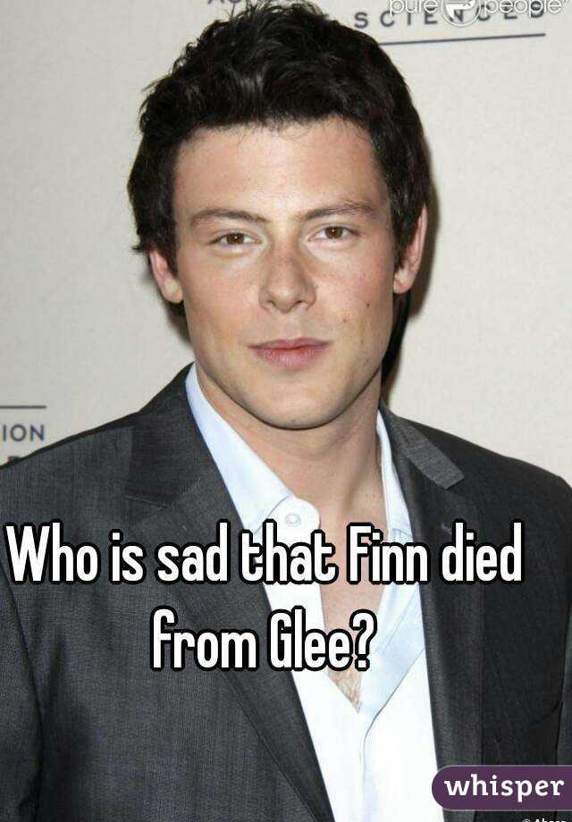 Who is sad that Finn died from Glee?
