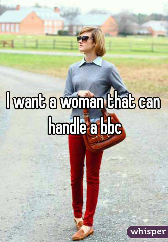 I want a woman that can handle a bbc
