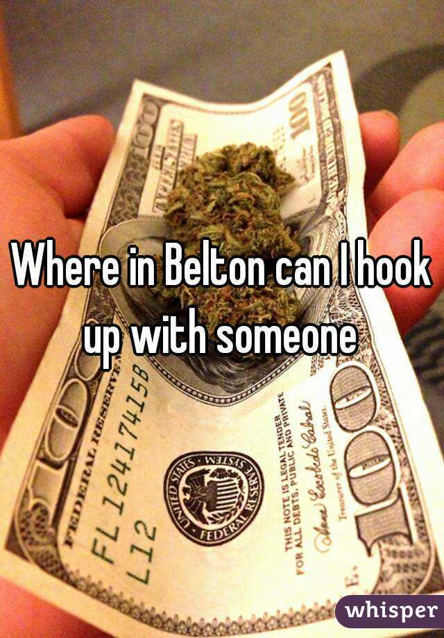 Where in Belton can I hook up with someone