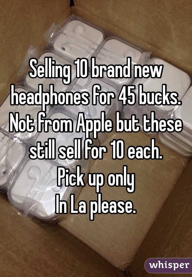 Selling 10 brand new headphones for 45 bucks. Not from Apple but these still sell for 10 each. Pick up only  In La please.