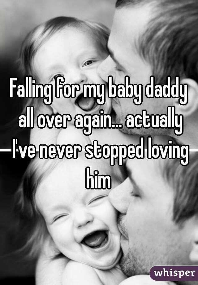 Falling for my baby daddy all over again... actually I've never stopped loving him