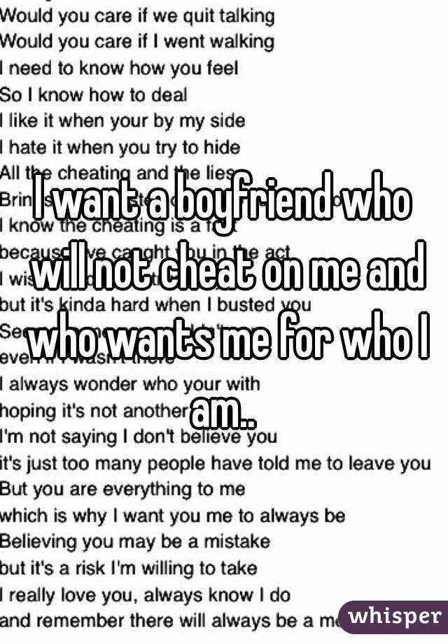 I want a boyfriend who will not cheat on me and who wants me for who I am..