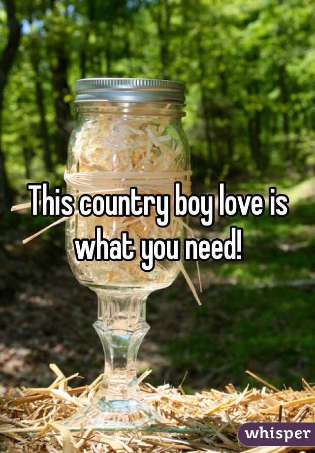 This country boy love is what you need!