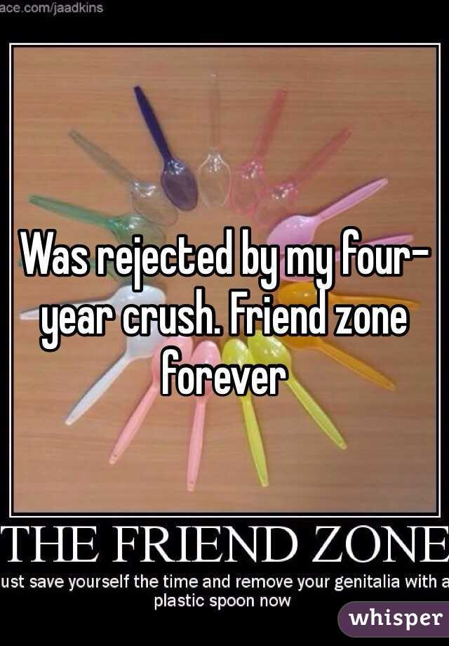 Was rejected by my four-year crush. Friend zone forever