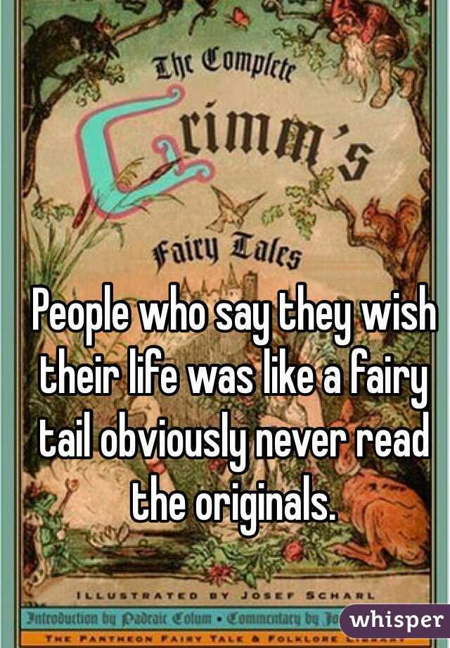 People who say they wish their life was like a fairy tail obviously never read the originals.