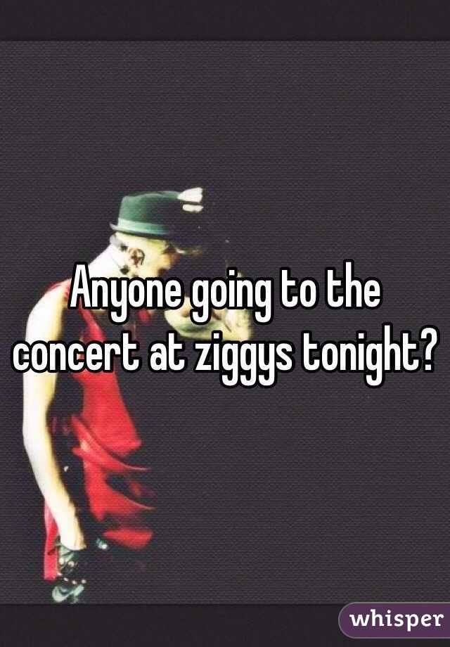 Anyone going to the concert at ziggys tonight?