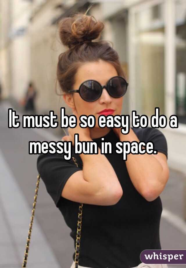 It must be so easy to do a messy bun in space.