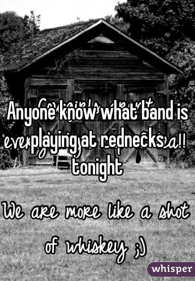 Anyone know what band is playing at rednecks tonight