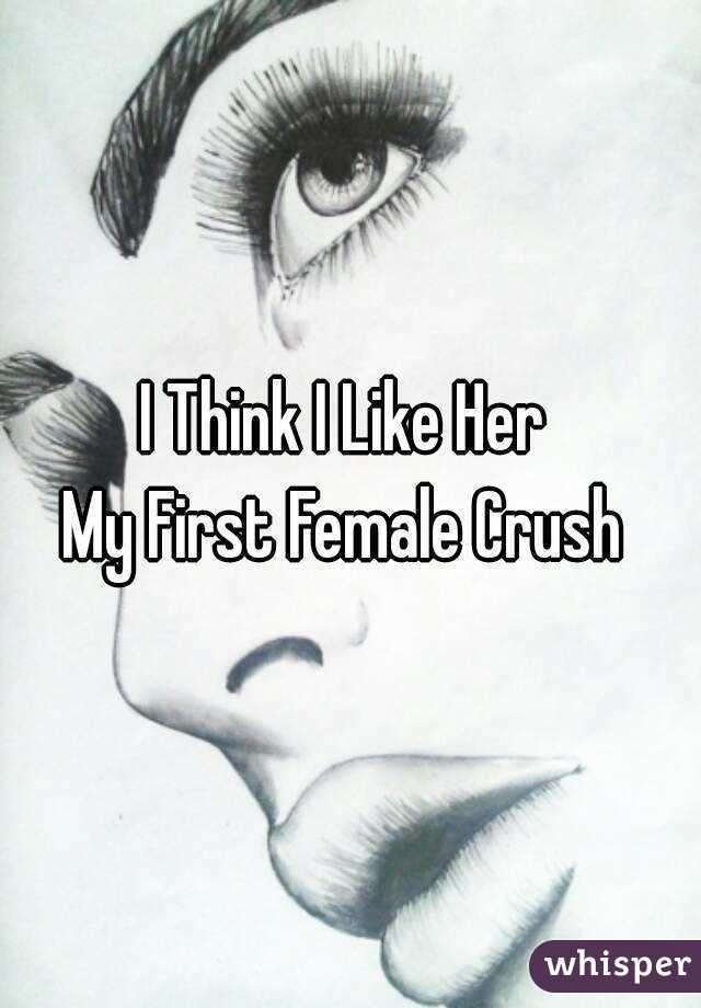 I Think I Like Her  My First Female Crush