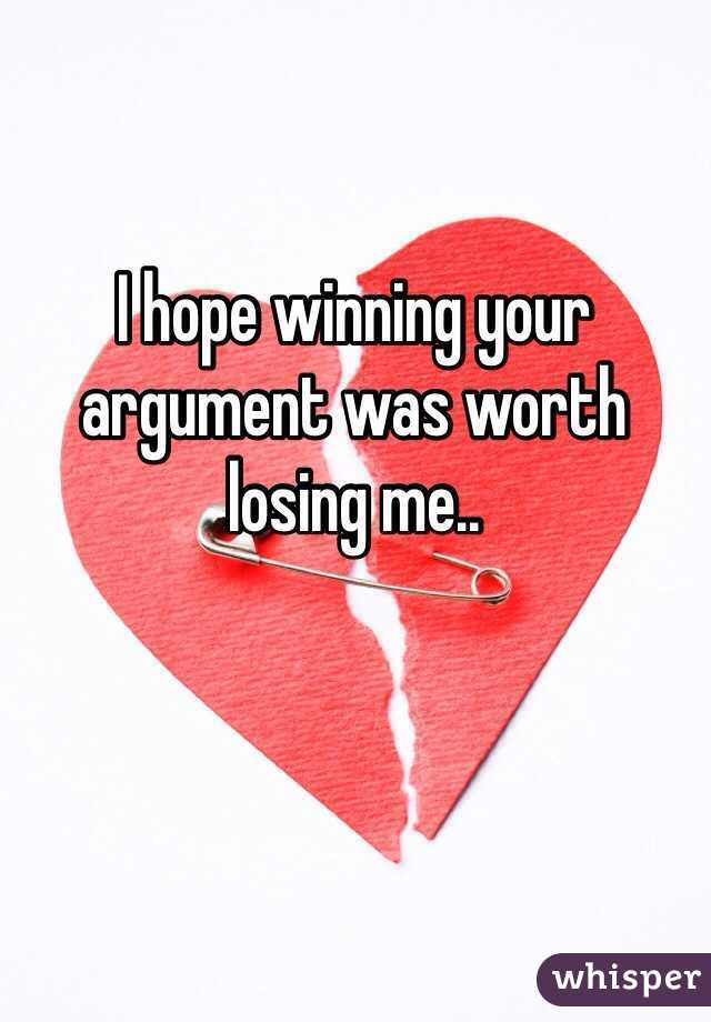 I hope winning your argument was worth losing me..