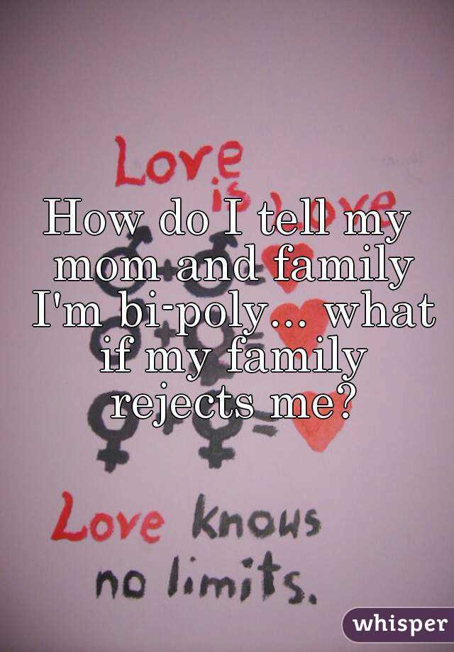 How do I tell my mom and family I'm bi-poly... what if my family rejects me?