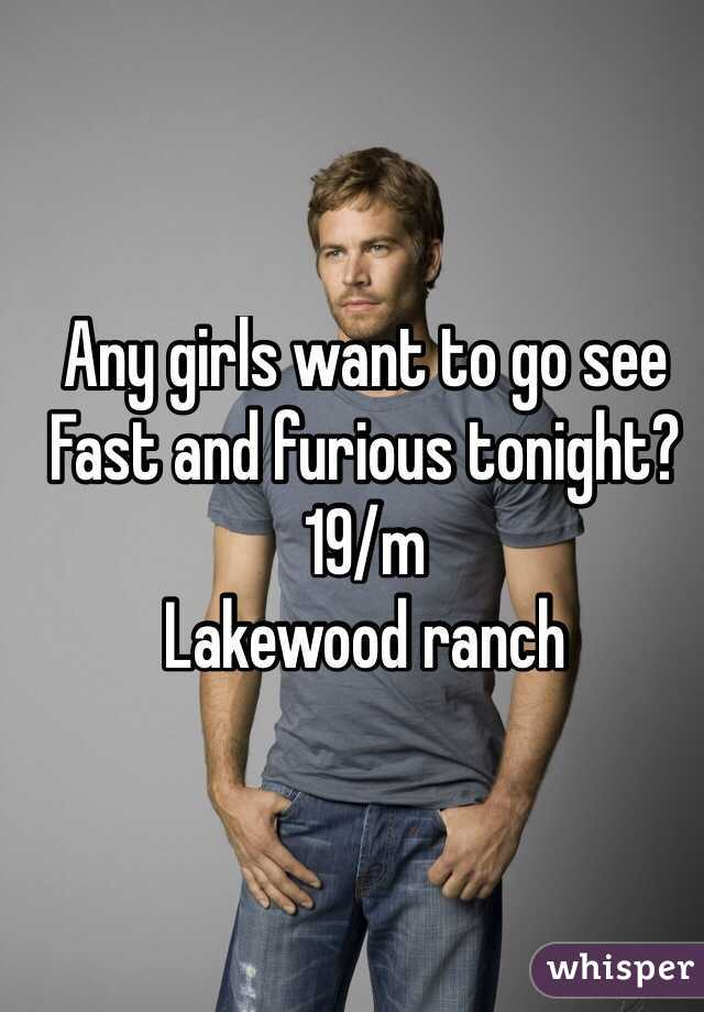 Any girls want to go see Fast and furious tonight? 19/m Lakewood ranch