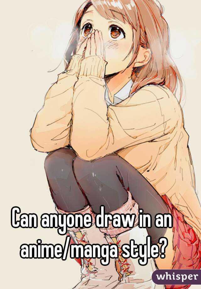 Can anyone draw in an anime/manga style?