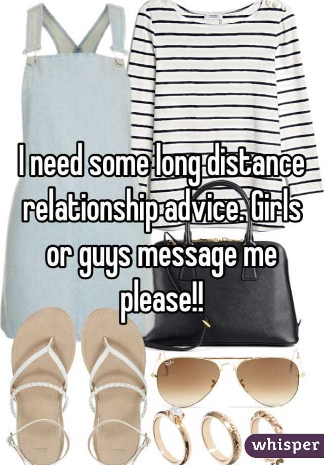 I need some long distance relationship advice. Girls or guys message me please!!