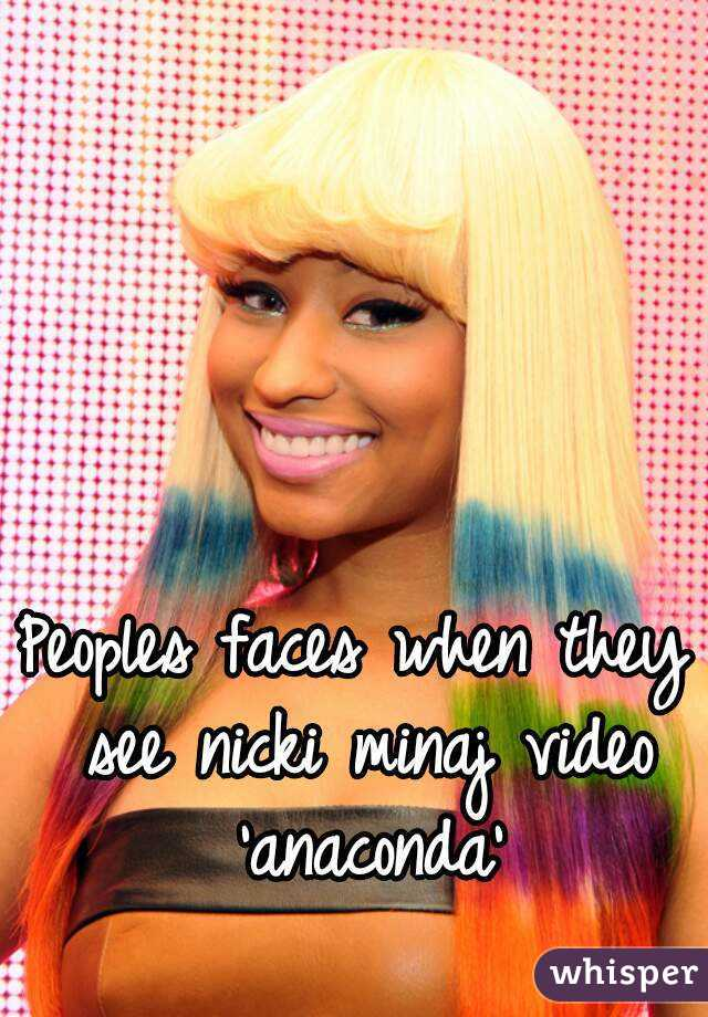 Peoples faces when they see nicki minaj video 'anaconda'