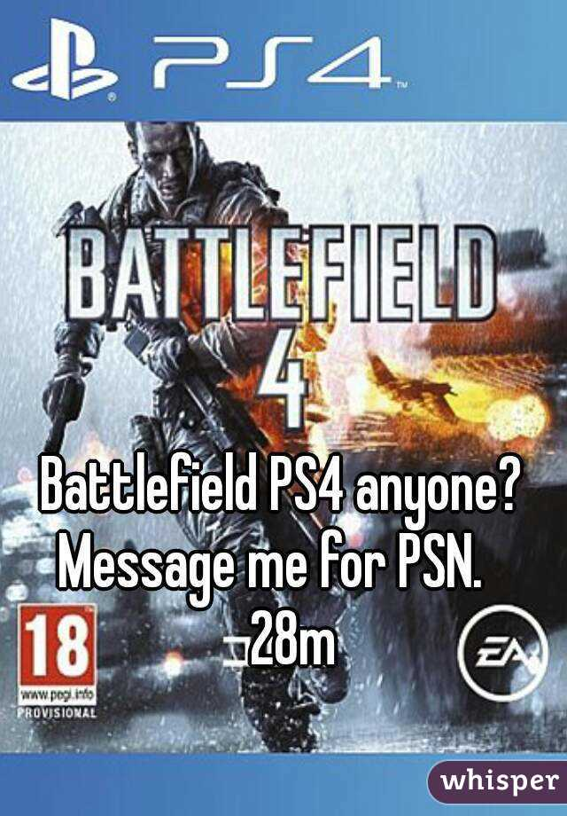 Battlefield PS4 anyone?  Message me for PSN.     28m