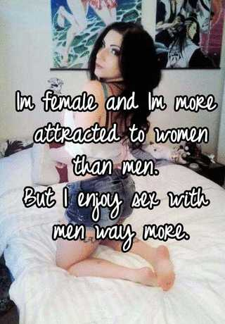 Im Female And Im More Attracted To Women Than Men But I Enjoy Sex