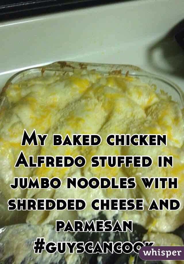 My baked chicken Alfredo stuffed in jumbo noodles with shredded cheese and parmesan #guyscancook