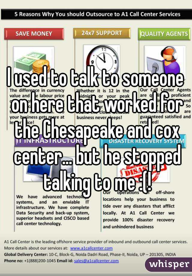 I used to talk to someone on here that worked for the Chesapeake and cox center... but he stopped talking to me :(!