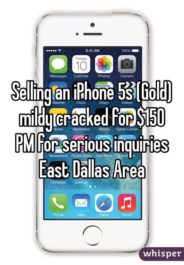 Selling an iPhone 5s (Gold) mildy cracked for $150 PM for serious inquiries  East Dallas Area