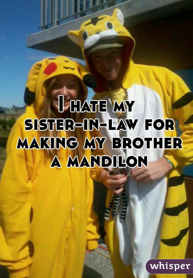 I hate my sister-in-law for making my brother a mandilon