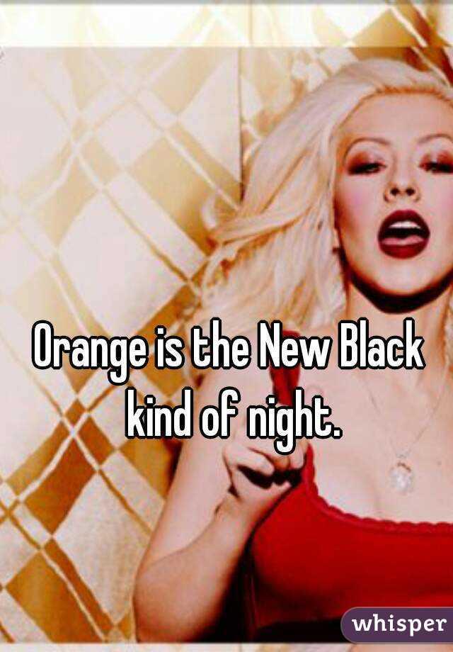 Orange is the New Black kind of night.