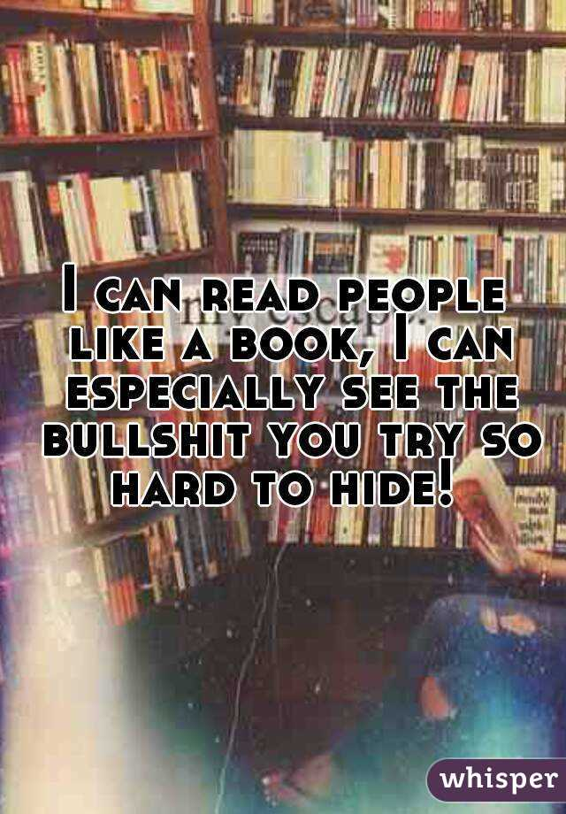 I Can Read People Like A Book I Can Especially See The