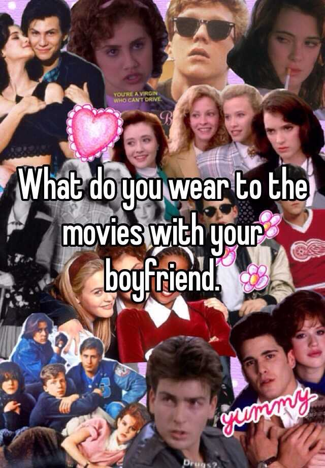 what to do in the movies with your boyfriend