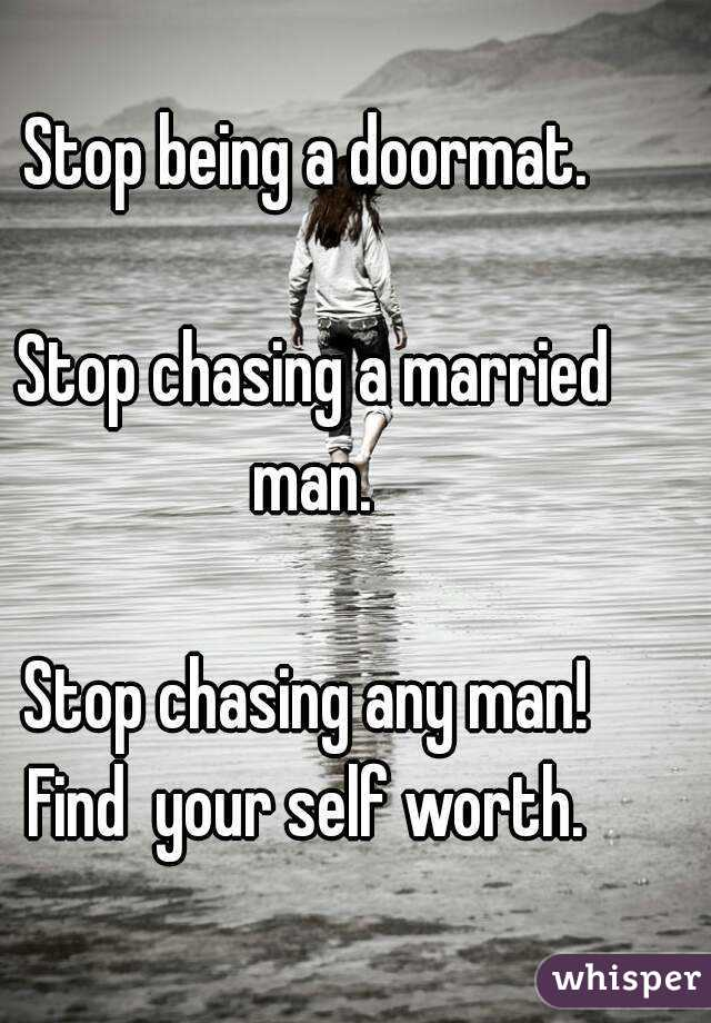 You stop man chasing when happens what a Stop Chasing