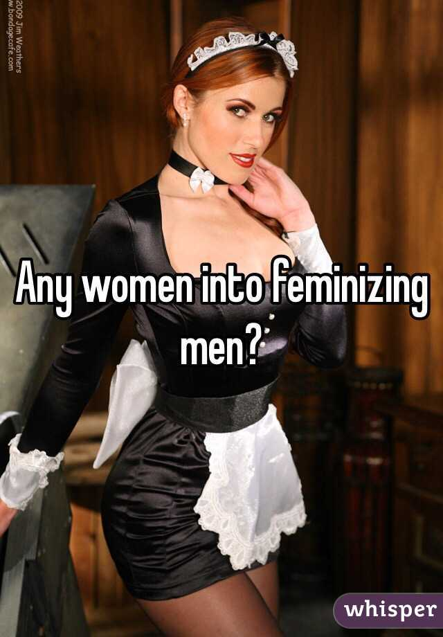 Women feminising men