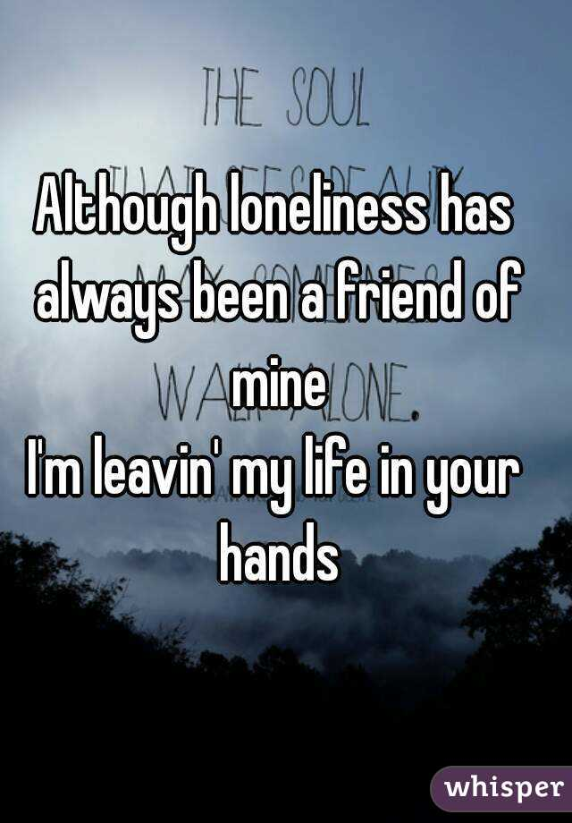 loneliness has always been a friend of mine