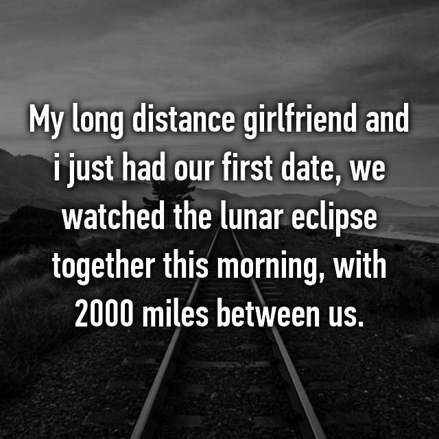 My long distance girlfriend and i just had our first date, we watched the lunar eclipse together this morning, with 2000 miles between us.