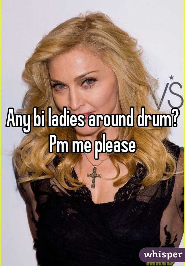 Any bi ladies around drum? Pm me please