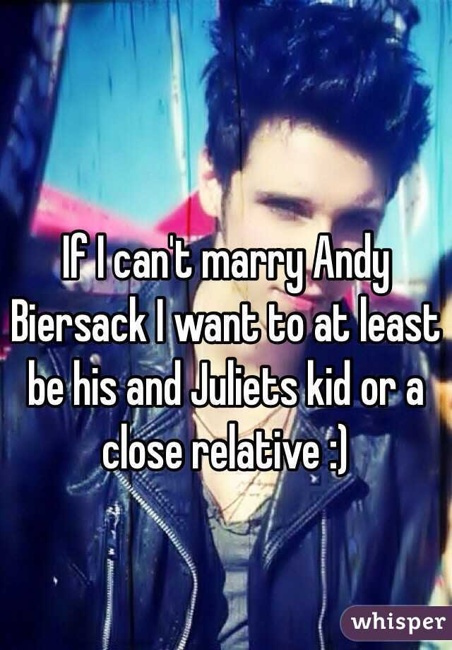 If I can't marry Andy Biersack I want to at least be his and Juliets kid or a close relative :)