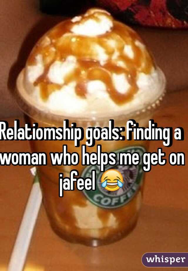 Relatiomship goals: finding a woman who helps me get on jafeel 😂