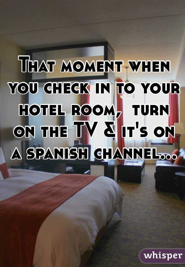 That moment when you check in to your hotel room,  turn on the TV & it's on a spanish channel...