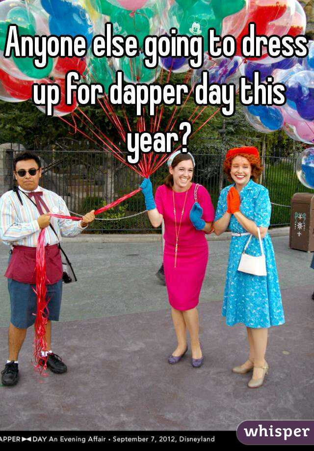 Anyone else going to dress up for dapper day this year?
